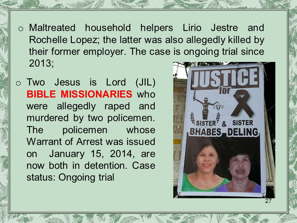 o Maltreated household helpers Lirio Jestre and Rochelle Lopez; the latter was also allegedly killed by their former employer.