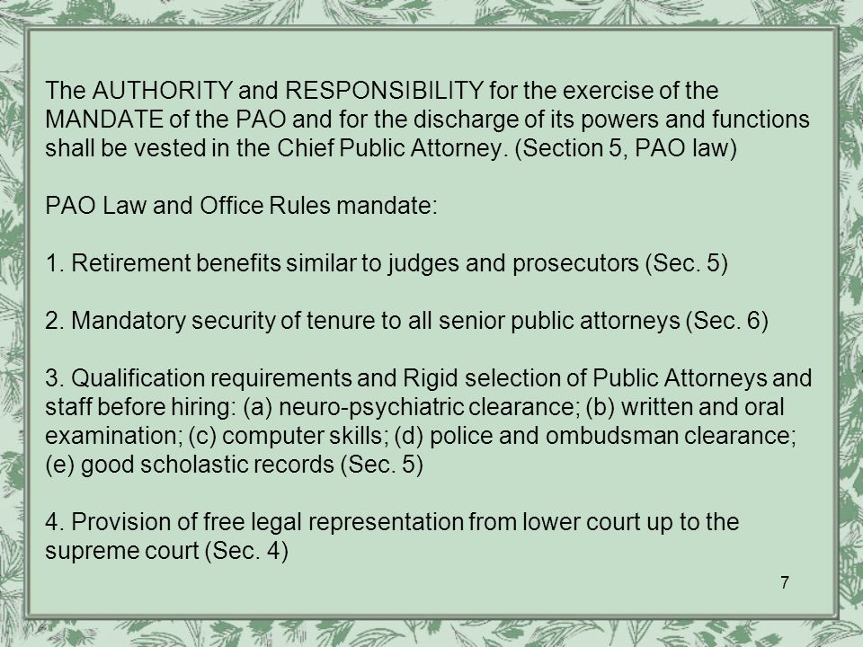 The AUTHORITY and RESPONSIBILITY for the exercise of the MANDATE of the PAO and for the discharge of its powers and functions shall be vested in the Chief Public Attorney.