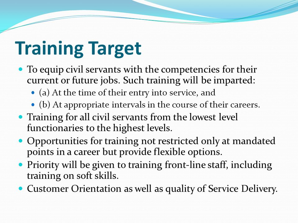 Training Target To equip civil servants with the competencies for their current or future jobs.