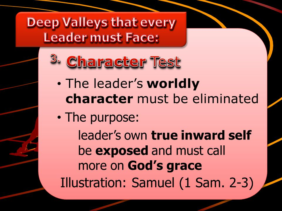 The leader's worldly character must be eliminated The purpose: leader's own true inward self be exposed and must call more on God's grace Illustration