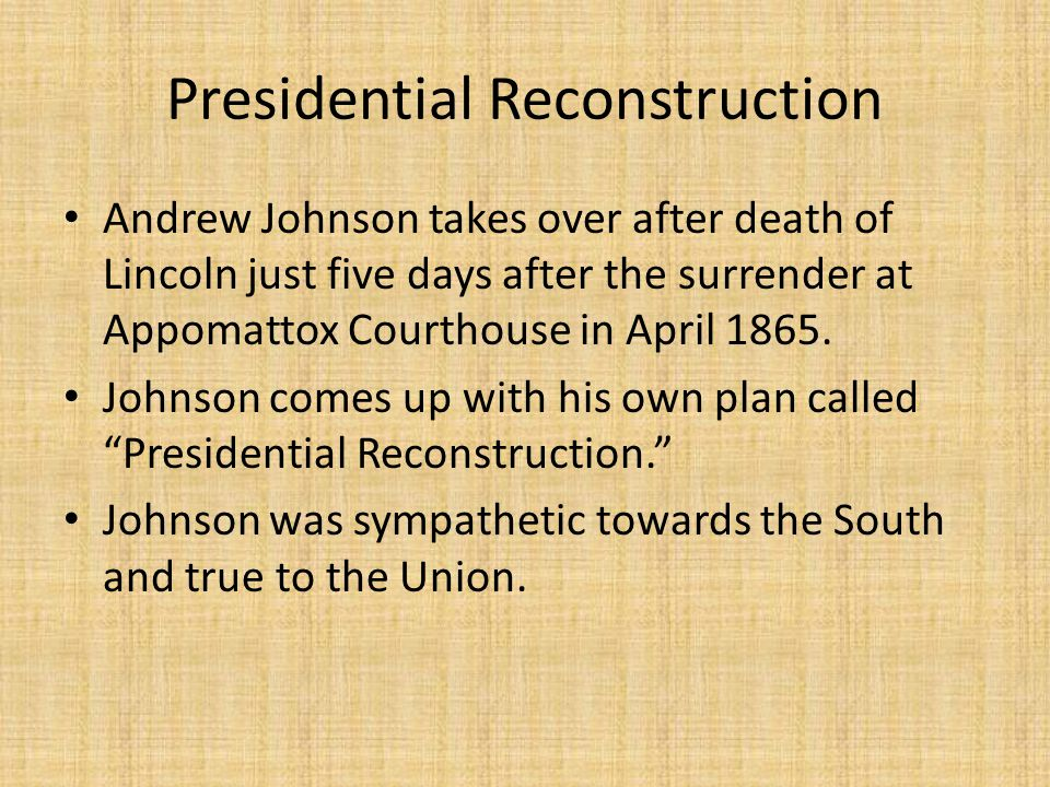 4 Stages 1- Southerners who swore allegiance to the Union were pardoned 2- Former Confederate states could set up constitutional conventions to set up state governments.