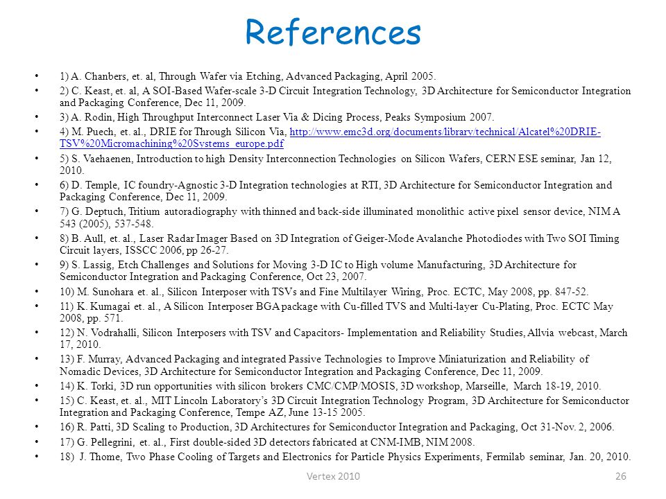 References 1) A. Chanbers, et. al, Through Wafer via Etching, Advanced Packaging, April 2005.