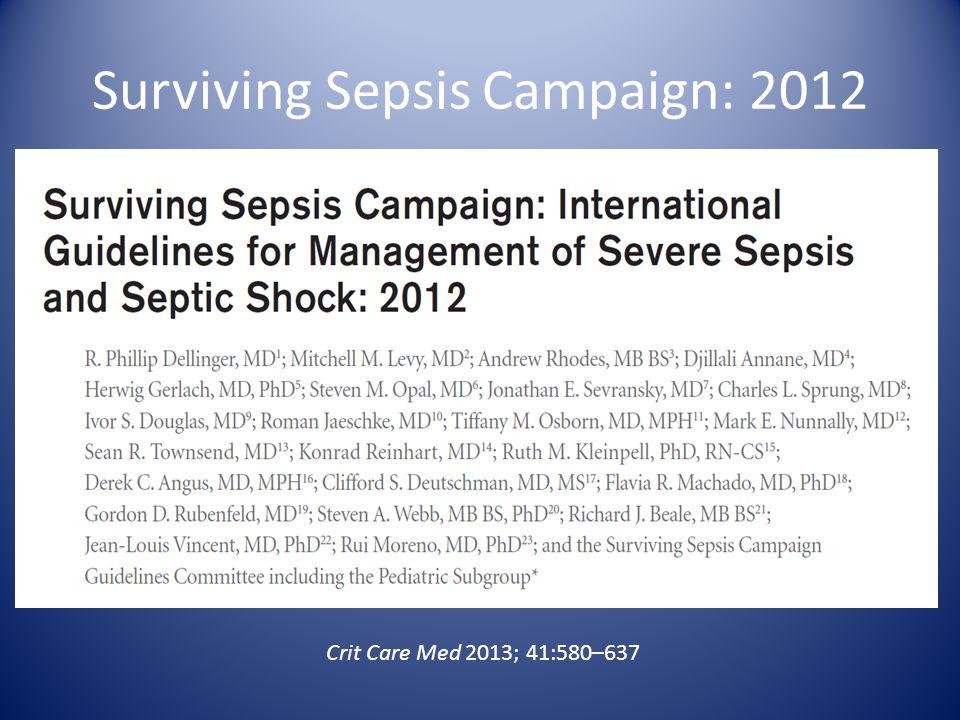 Surviving Sepsis Campaign: 2012 Crit Care Med 2013; 41:580–637