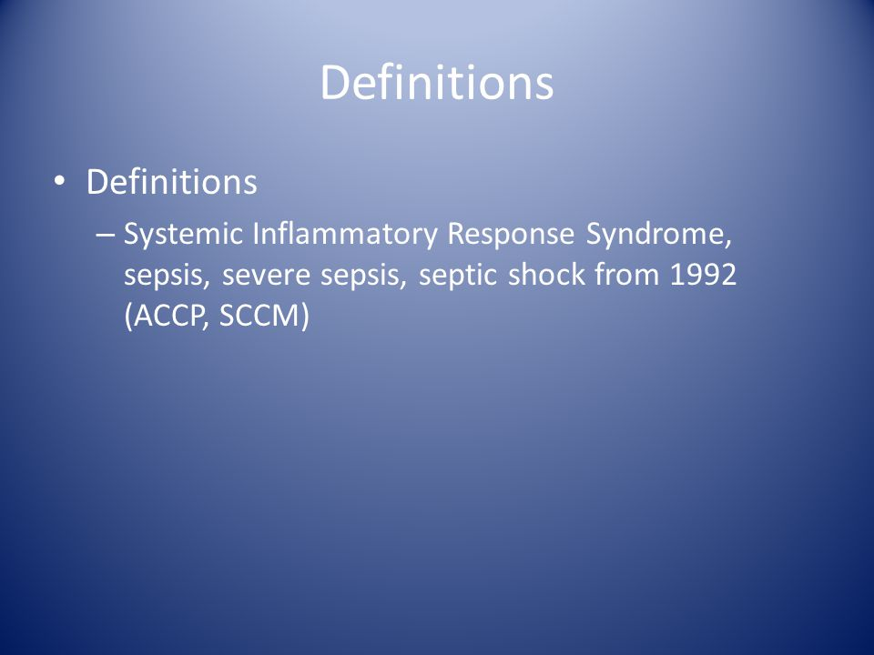 Definitions – Systemic Inflammatory Response Syndrome, sepsis, severe sepsis, septic shock from 1992 (ACCP, SCCM)
