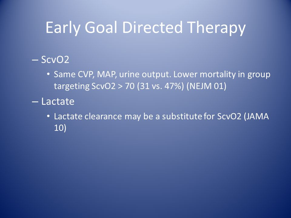 Early Goal Directed Therapy – ScvO2 Same CVP, MAP, urine output.