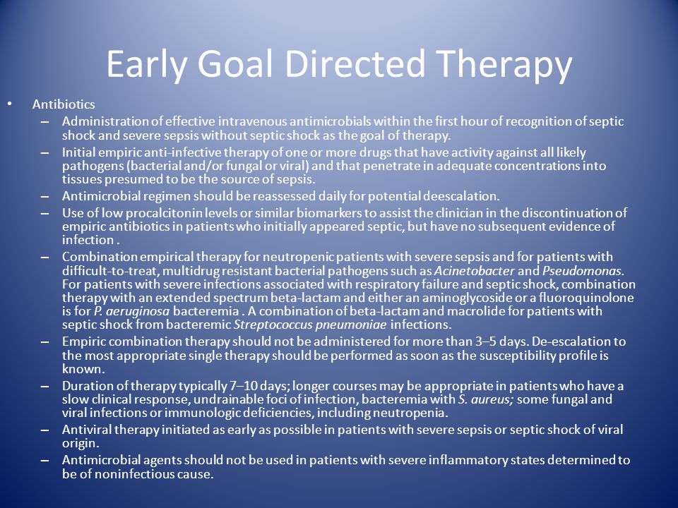 Early Goal Directed Therapy Antibiotics – Administration of effective intravenous antimicrobials within the first hour of recognition of septic shock and severe sepsis without septic shock as the goal of therapy.