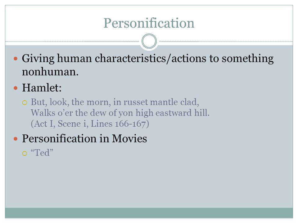 Personification Giving human characteristics/actions to something nonhuman.