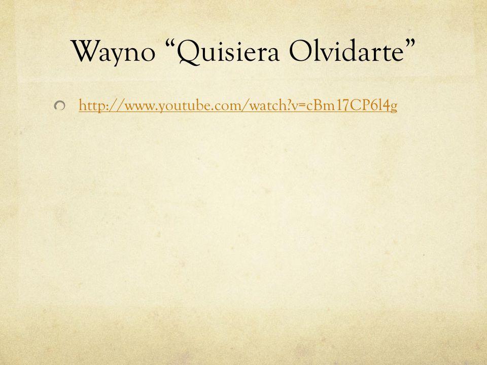 """Wayno """"Quisiera Olvidarte"""" http://www.youtube.com/watch?v=cBm17CP6l4g"""