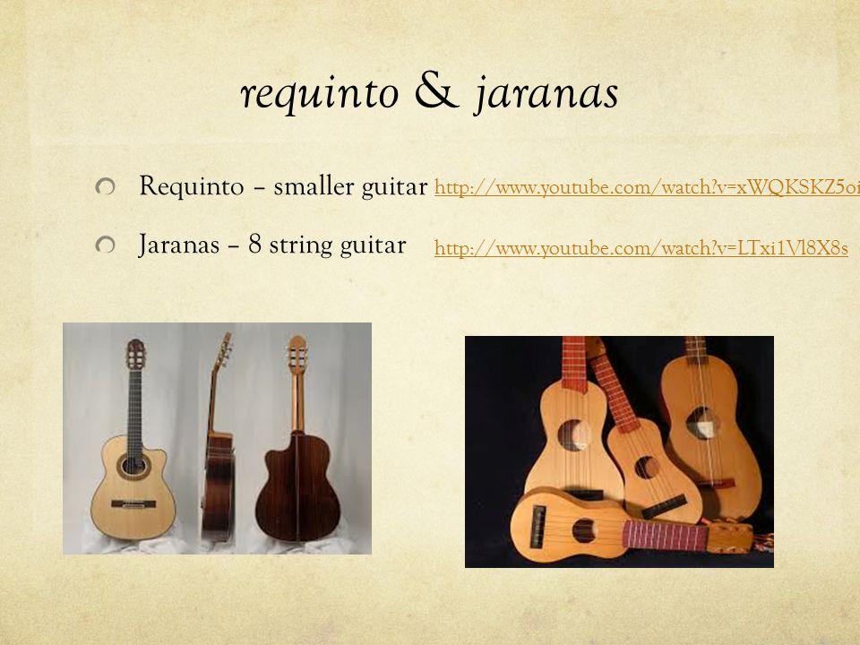 requinto & jaranas Requinto – smaller guitar Jaranas – 8 string guitar http://www.youtube.com/watch?v=LTxi1Vl8X8s http://www.youtube.com/watch?v=xWQKS