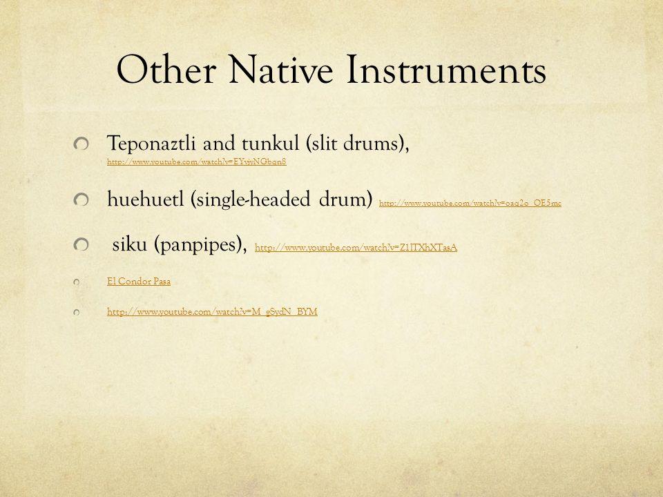 Other Native Instruments Teponaztli and tunkul (slit drums), http://www.youtube.com/watch?v=EYvjyNGbqn8 http://www.youtube.com/watch?v=EYvjyNGbqn8 hue