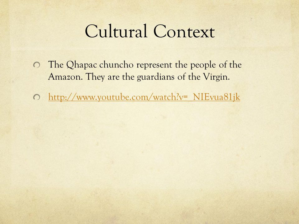Cultural Context The Qhapac chuncho represent the people of the Amazon. They are the guardians of the Virgin. http://www.youtube.com/watch?v=_NIEvua81