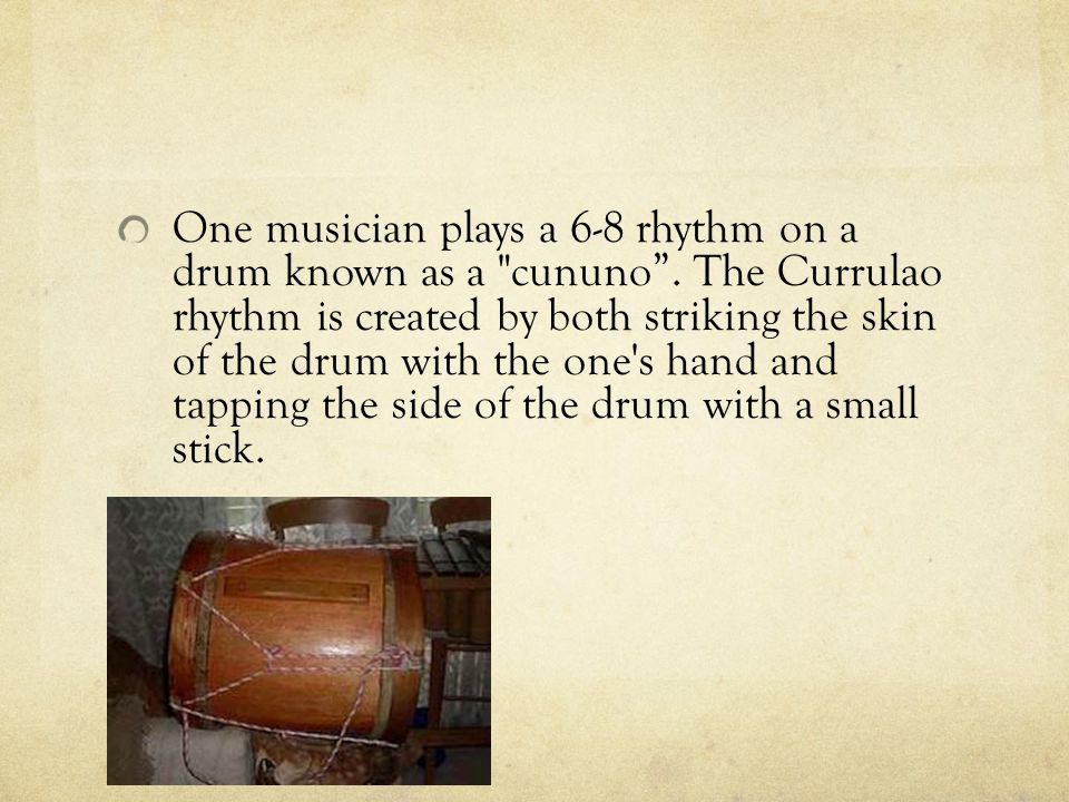 One musician plays a 6-8 rhythm on a drum known as a