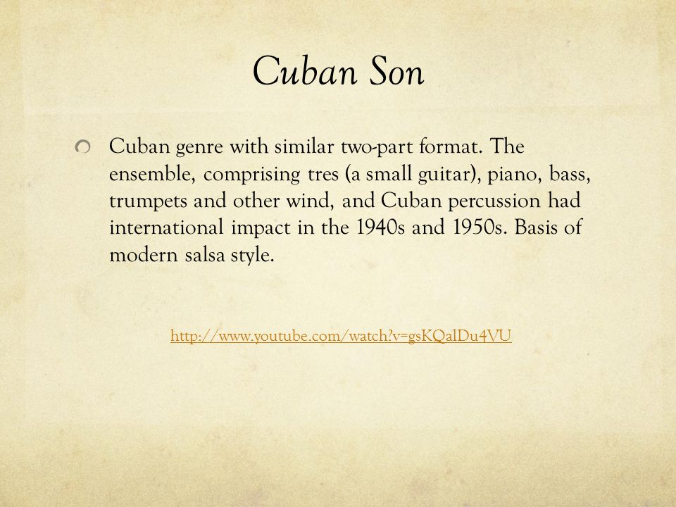Cuban Son Cuban genre with similar two-part format. The ensemble, comprising tres (a small guitar), piano, bass, trumpets and other wind, and Cuban pe