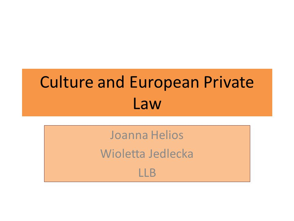 Culture and European Private Law Joanna Helios Wioletta Jedlecka LLB