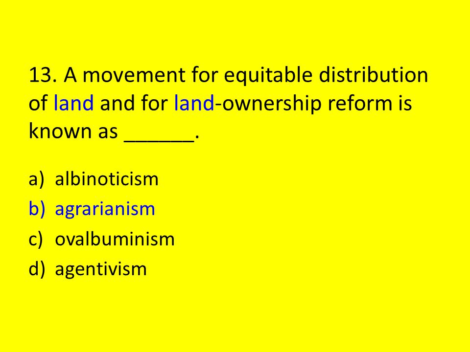 13. A movement for equitable distribution of land and for land-ownership reform is known as ______.