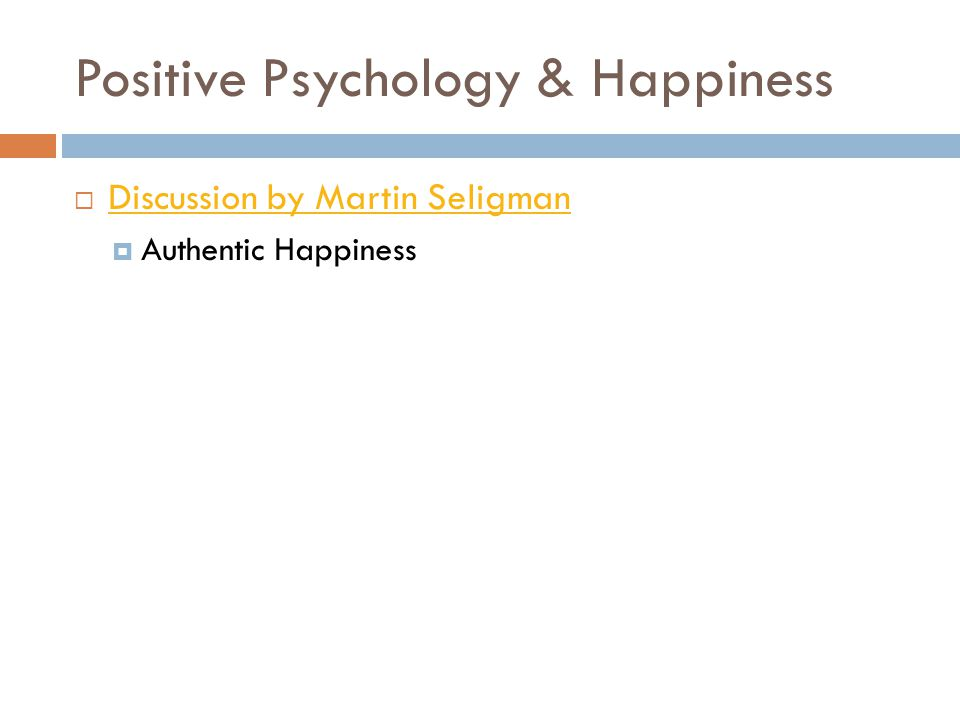 Positive Psychology & Happiness  Discussion by Martin Seligman Discussion by Martin Seligman  Authentic Happiness