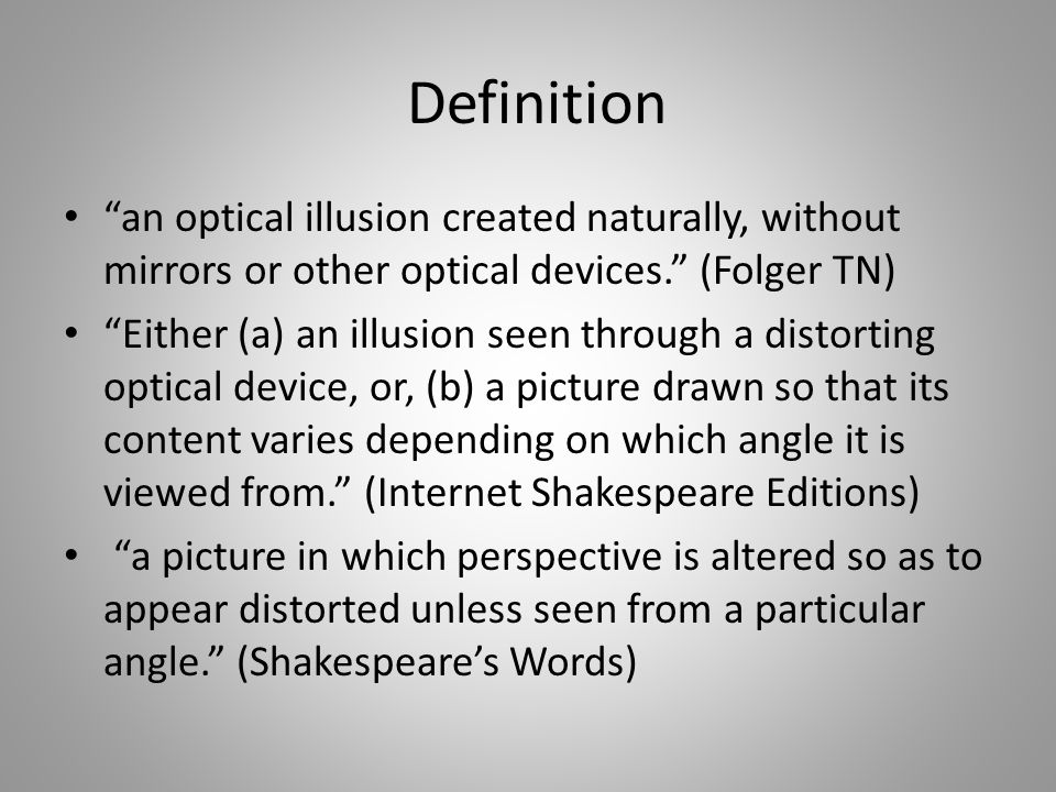 """Definition """"an optical illusion created naturally, without mirrors or other optical devices."""" (Folger TN) """"Either (a) an illusion seen through a disto"""