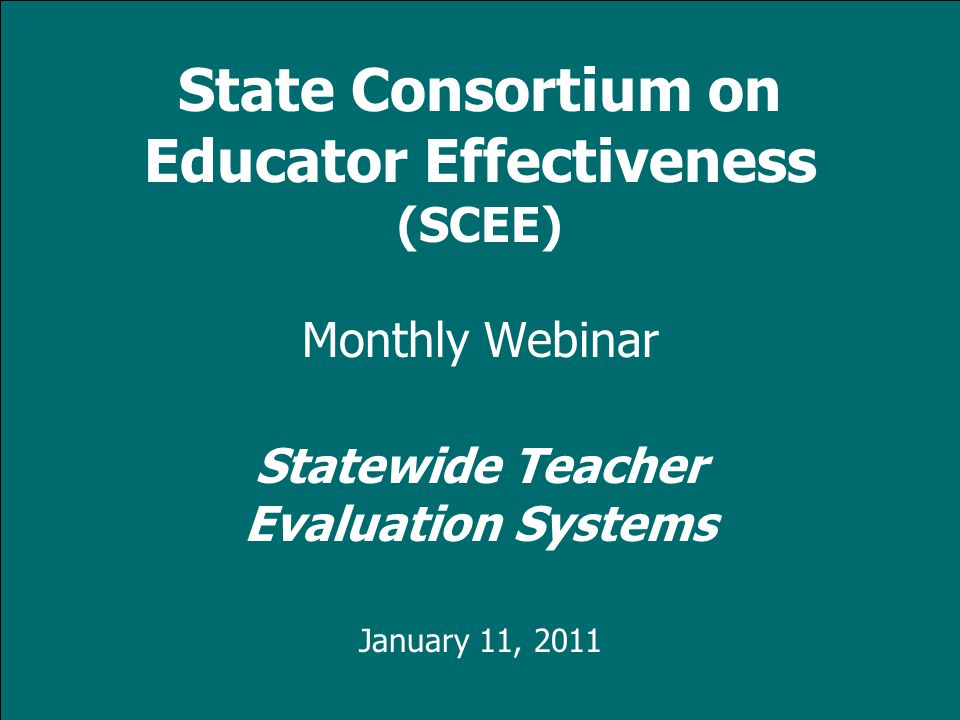 www.tqsource.org 1 Monthly Webinar Statewide Teacher Evaluation Systems January 11, 2011 State Consortium on Educator Effectiveness (SCEE)