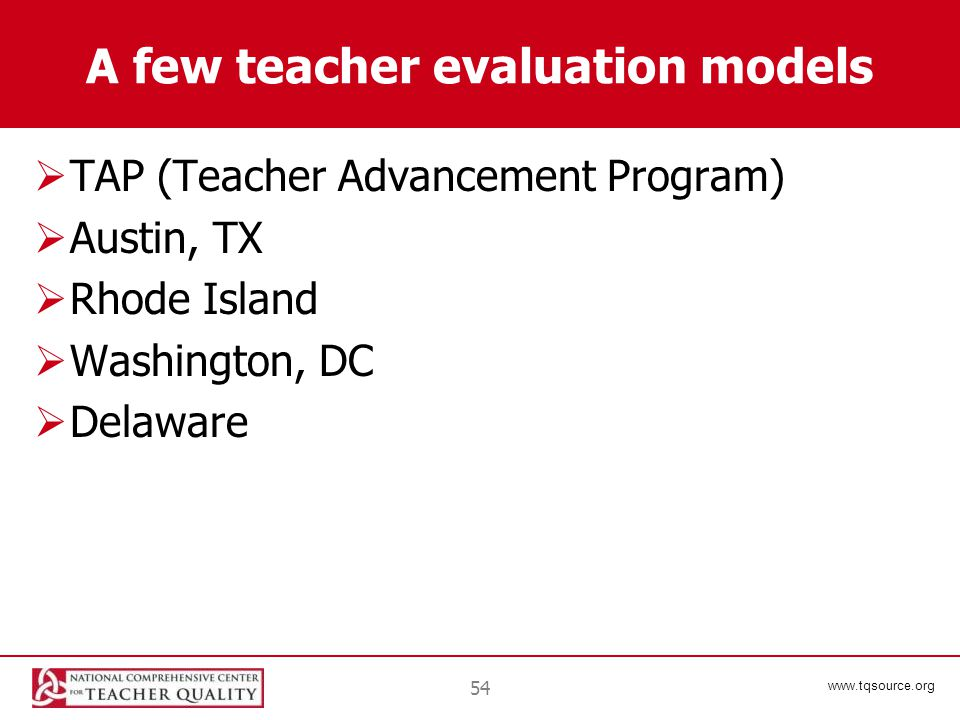 www.tqsource.org A few teacher evaluation models  TAP (Teacher Advancement Program)  Austin, TX  Rhode Island  Washington, DC  Delaware 54