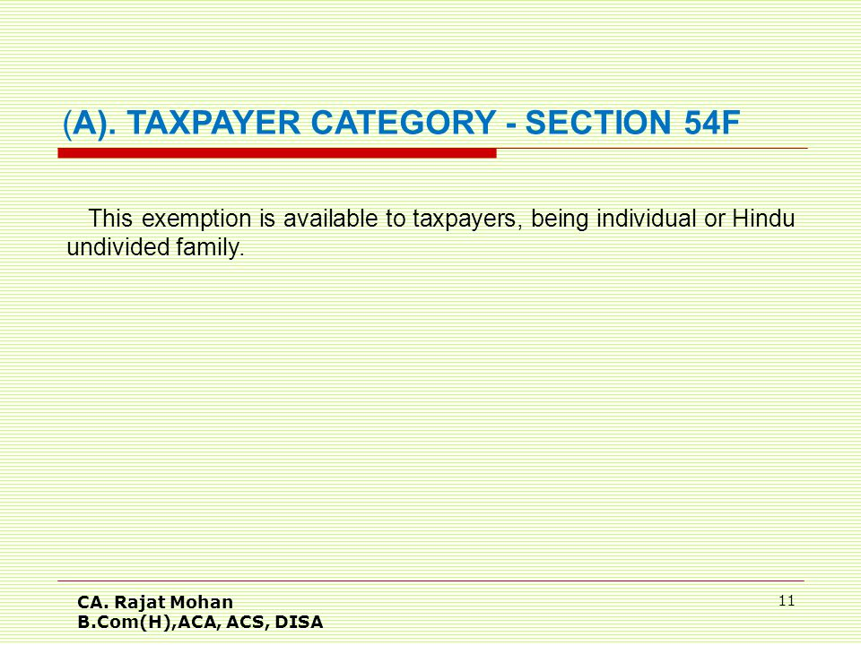 CA. Rajat Mohan B.Com(H),ACA, ACS, DISA 11 This exemption is available to taxpayers, being individual or Hindu undivided family. (A).TAXPAYER CATEGORY