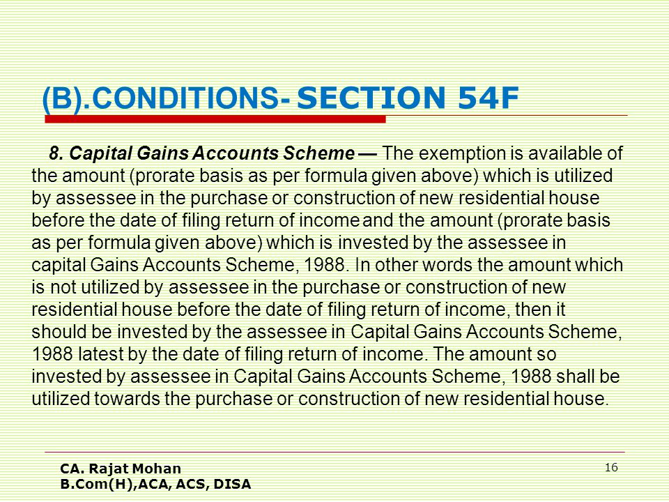 CA. Rajat Mohan B.Com(H),ACA, ACS, DISA 16 (B).CONDITIONS- SECTION 54F 8.