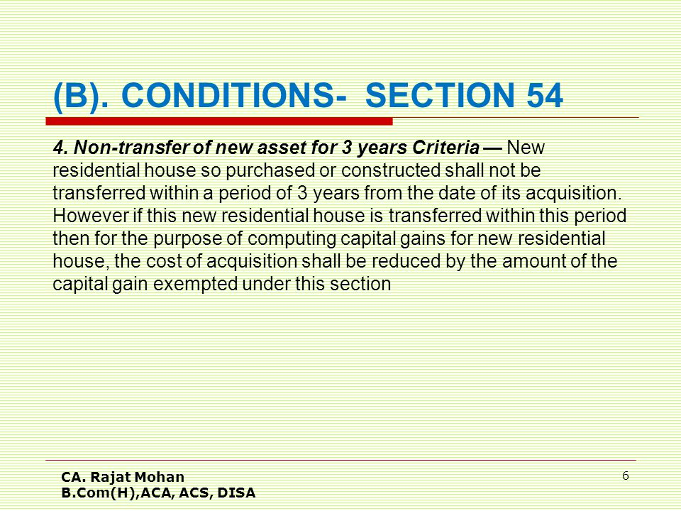 CA. Rajat Mohan B.Com(H),ACA, ACS, DISA 6 4. Non-transfer of new asset for 3 years Criteria — New residential house so purchased or constructed shall
