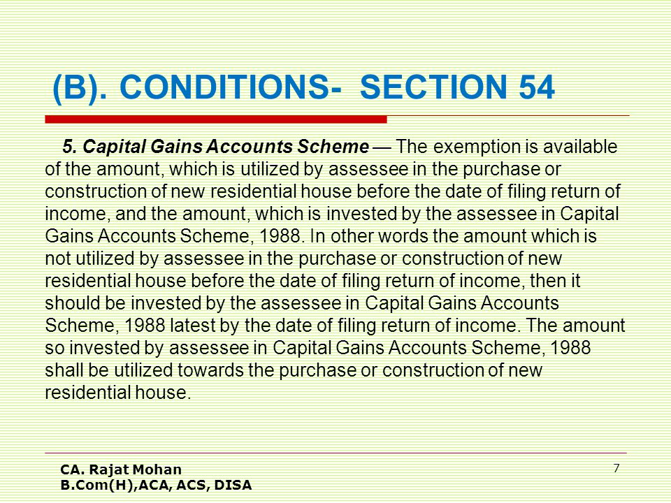 CA. Rajat Mohan B.Com(H),ACA, ACS, DISA 7 5. Capital Gains Accounts Scheme — The exemption is available of the amount, which is utilized by assessee i