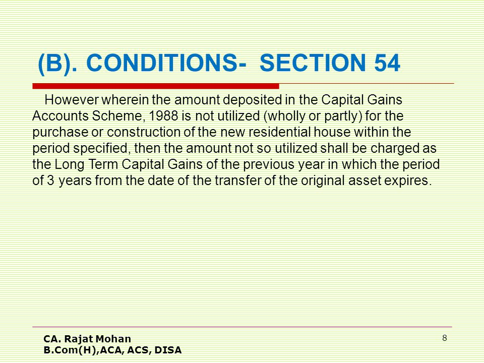 CA. Rajat Mohan B.Com(H),ACA, ACS, DISA 8 However wherein the amount deposited in the Capital Gains Accounts Scheme, 1988 is not utilized (wholly or p