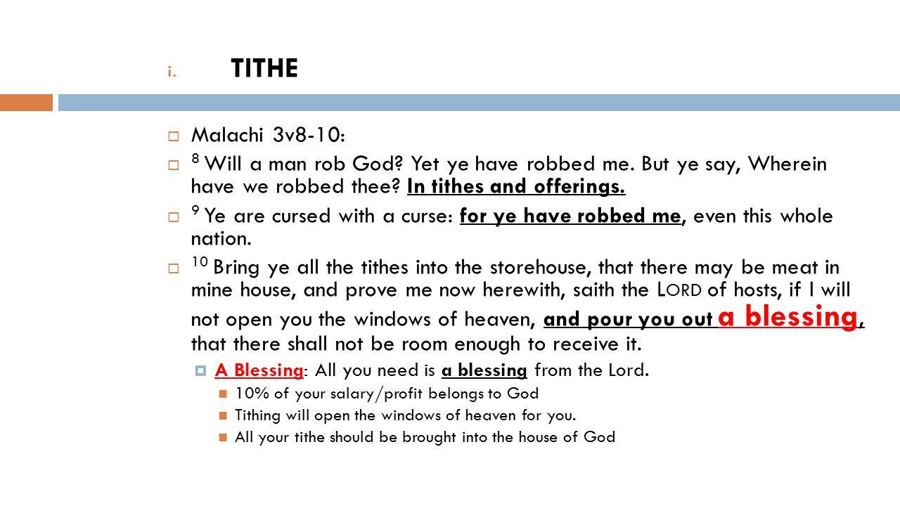 i. TITHE  Malachi 3v8-10:  8 Will a man rob God.