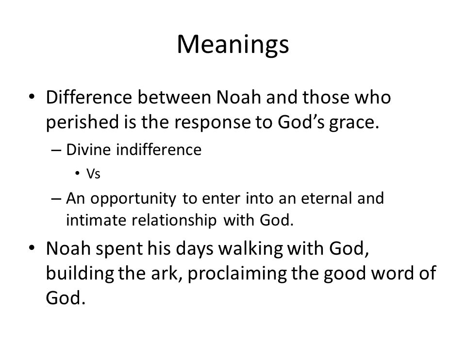 Meanings Difference between Noah and those who perished is the response to God's grace.