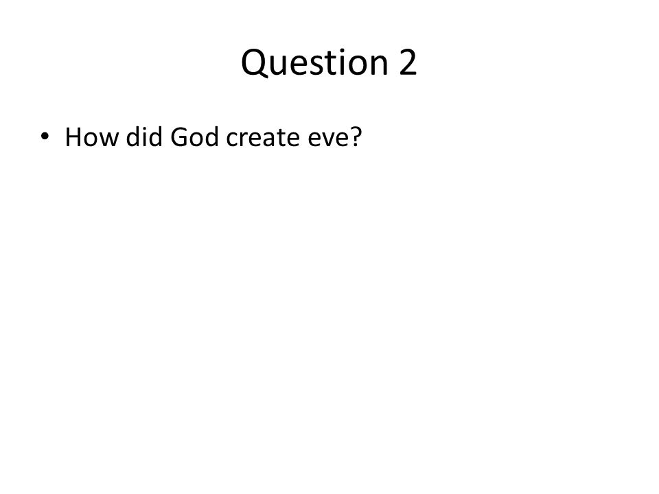 Question 2 How did God create eve?