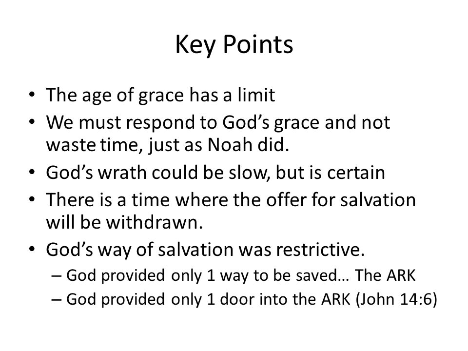 Key Points The age of grace has a limit We must respond to God's grace and not waste time, just as Noah did.
