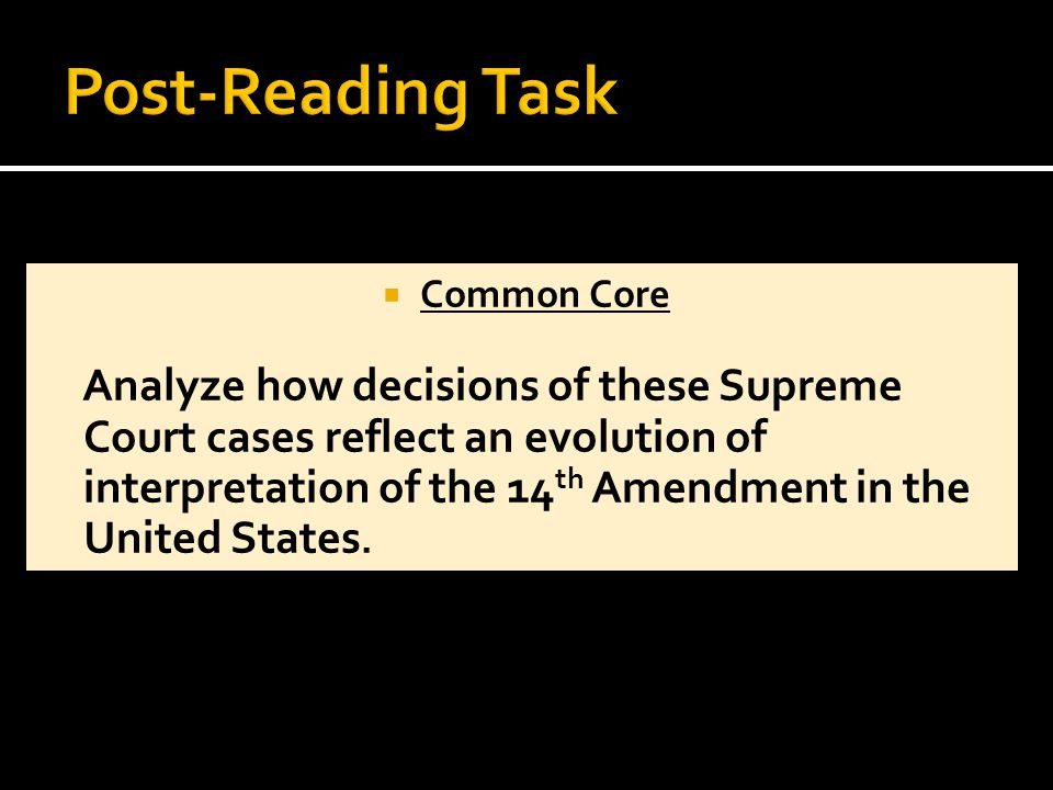  Common Core Analyze how decisions of these Supreme Court cases reflect an evolution of interpretation of the 14 th Amendment in the United States.