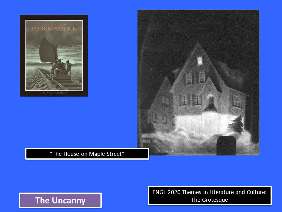 ENGL 2020 Themes in Literature and Culture: The Grotesque The Uncanny The House on Maple Street