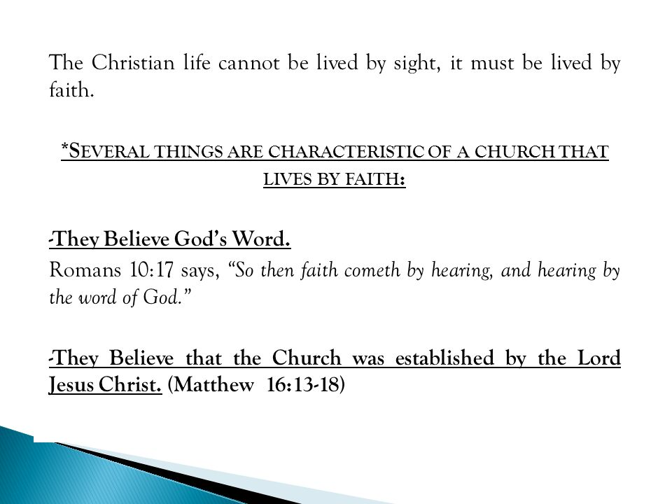 The Christian life cannot be lived by sight, it must be lived by faith. *S EVERAL THINGS ARE CHARACTERISTIC OF A CHURCH THAT LIVES BY FAITH : -They Be