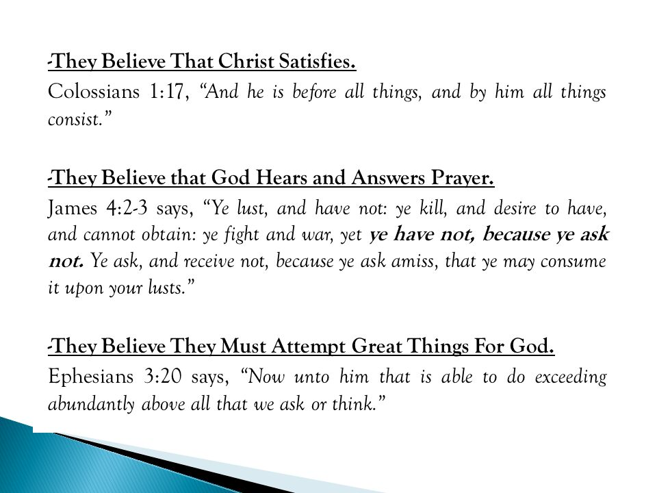 """-They Believe That Christ Satisfies. Colossians 1:17, """"And he is before all things, and by him all things consist."""" -They Believe that God Hears and A"""