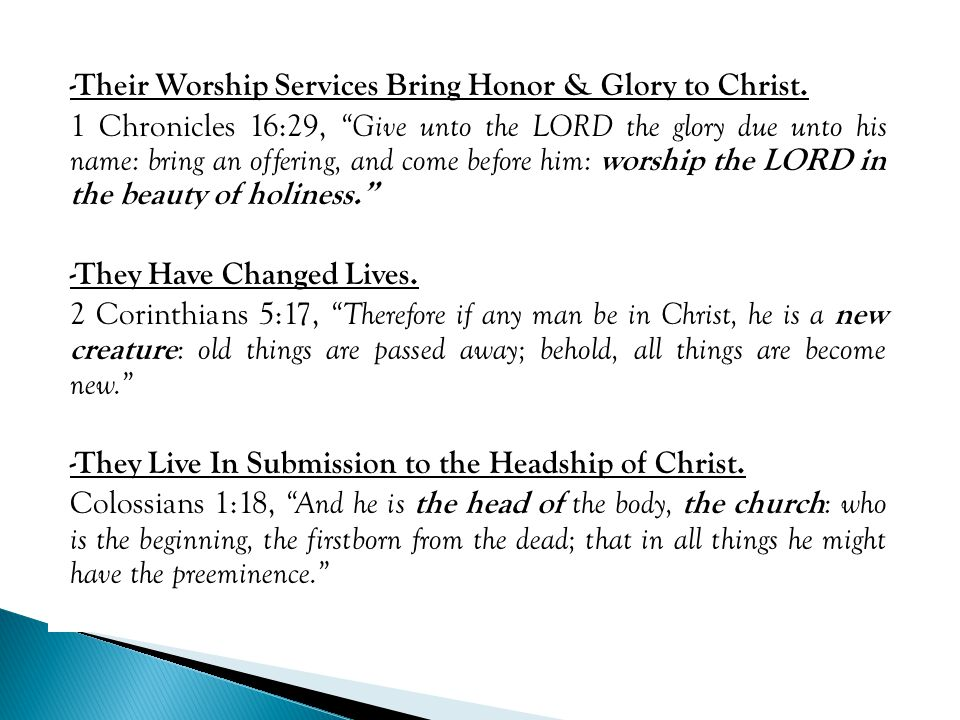 """-Their Worship Services Bring Honor & Glory to Christ. 1 Chronicles 16:29, """"Give unto the LORD the glory due unto his name: bring an offering, and com"""