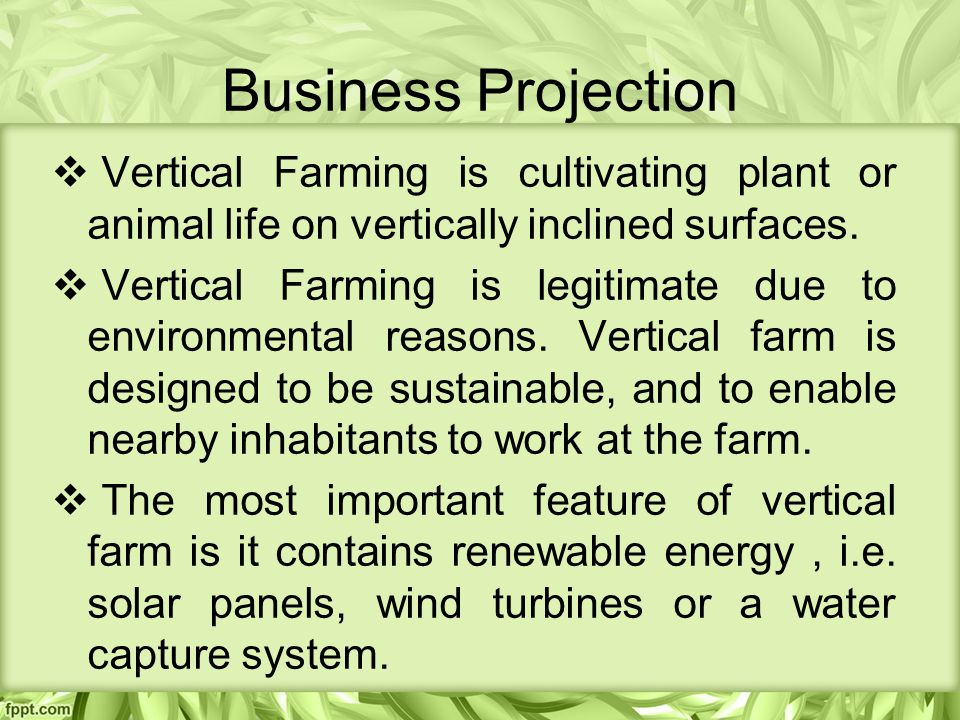 Business Projection  Vertical Farming is cultivating plant or animal life on vertically inclined surfaces.