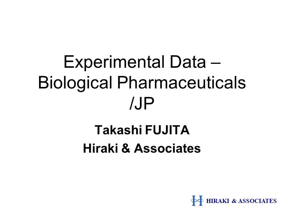 Experimental Data – Biological Pharmaceuticals /JP Takashi FUJITA Hiraki & Associates HIRAKI & ASSOCIATES