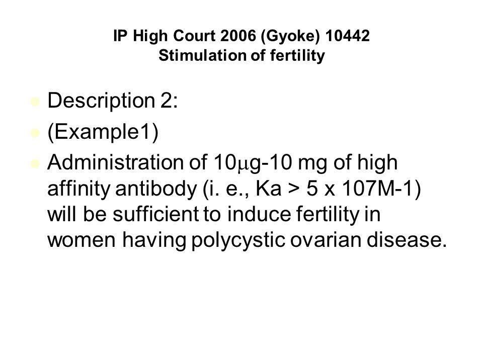 IP High Court 2006 (Gyoke) 10442 Stimulation of fertility Description 2: (Example1) Administration of 10  g-10 mg of high affinity antibody (i. e., K