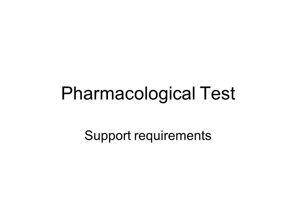 Pharmacological Test Support requirements