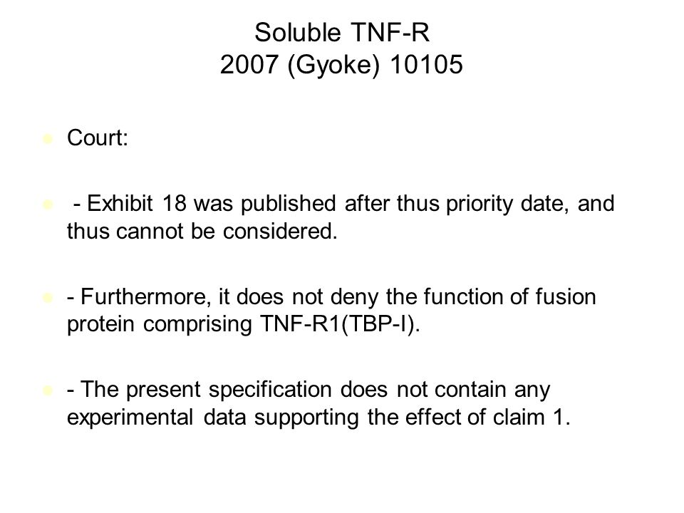 Soluble TNF-R 2007 (Gyoke) 10105 Court: - Exhibit 18 was published after thus priority date, and thus cannot be considered.