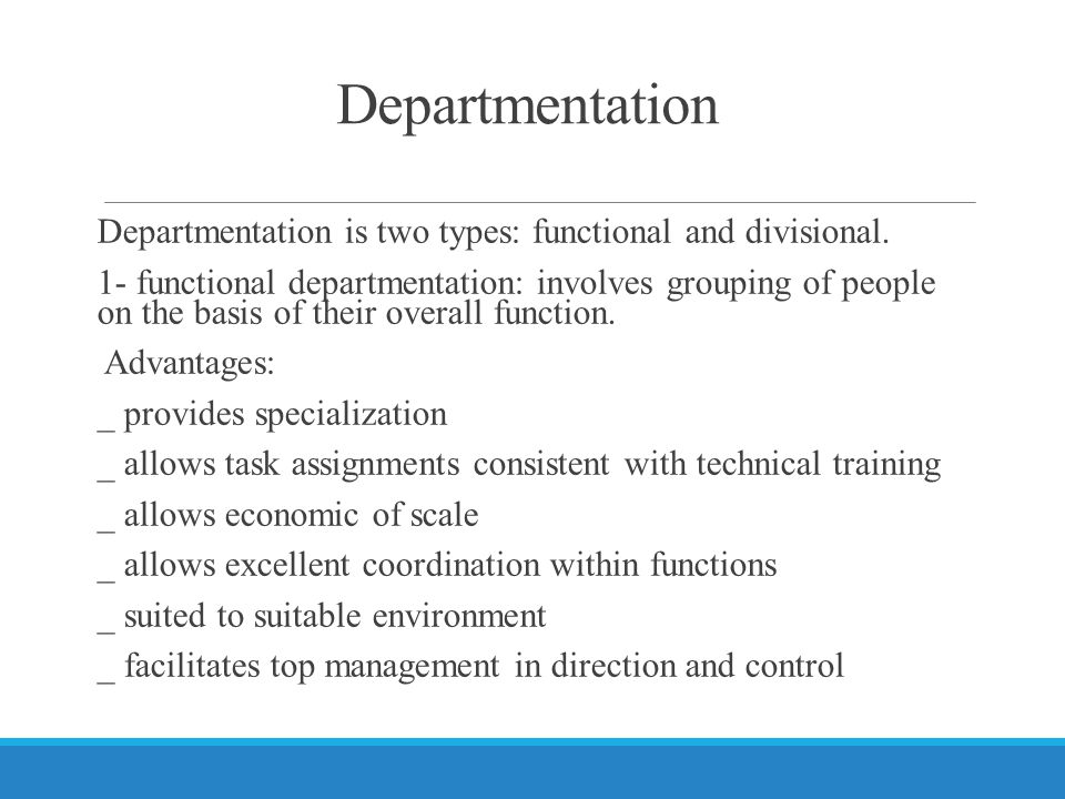 Departmentation Departmentation is two types: functional and divisional.