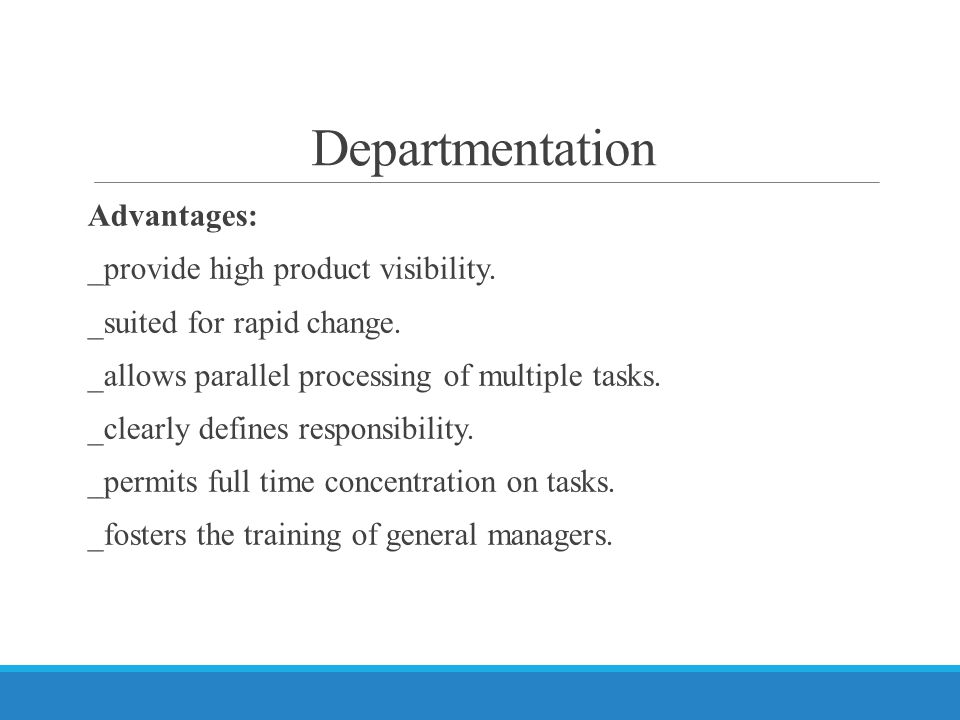 Departmentation Advantages: _provide high product visibility.