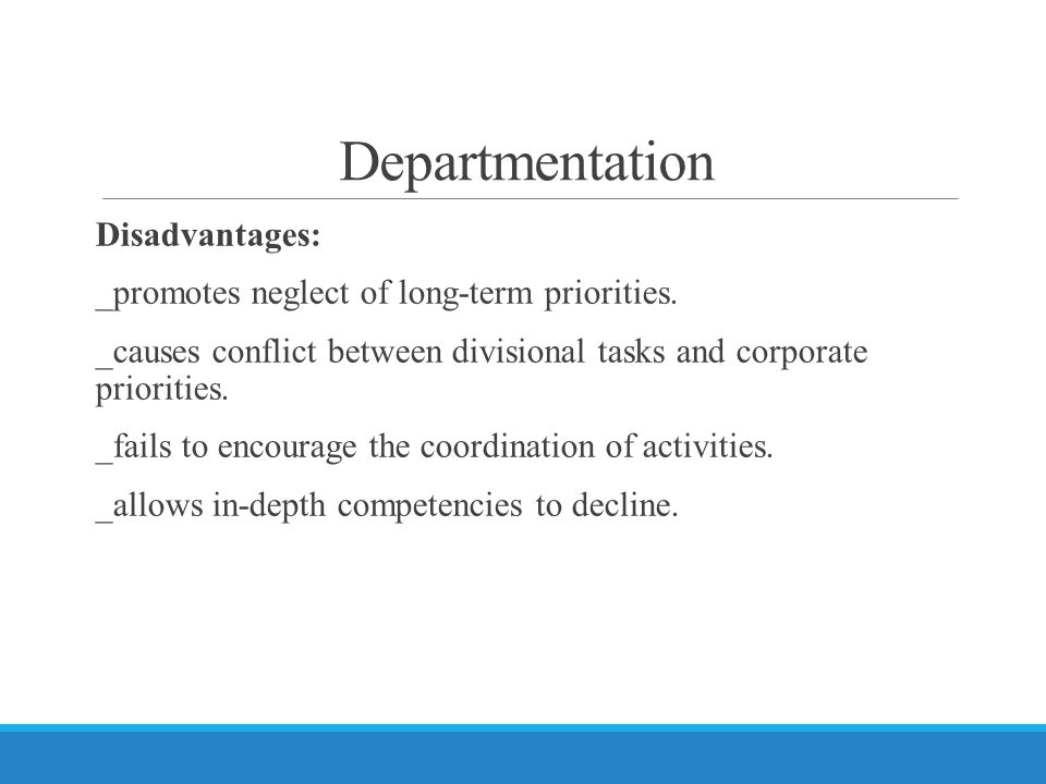 Departmentation Disadvantages: _promotes neglect of long-term priorities.