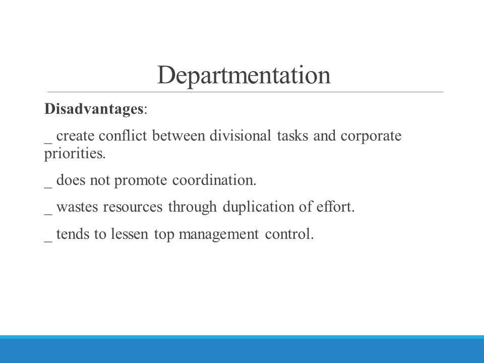 Departmentation Disadvantages: _ create conflict between divisional tasks and corporate priorities.