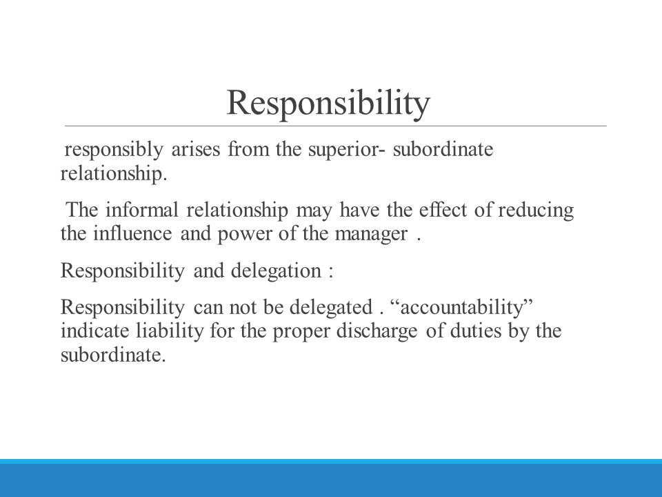 Responsibility responsibly arises from the superior- subordinate relationship.