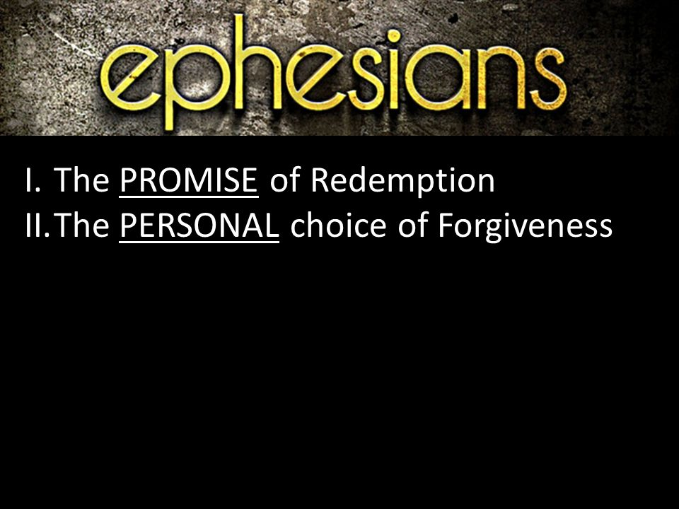 I.The PROMISE of Redemption II.The PERSONAL choice of Forgiveness