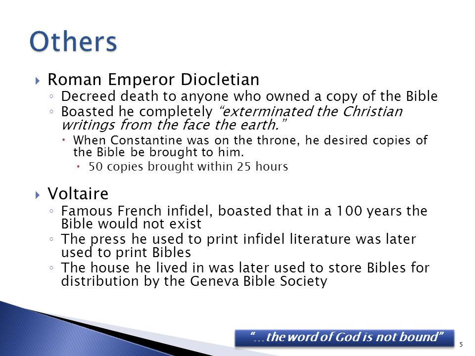 " Roman Emperor Diocletian ◦ Decreed death to anyone who owned a copy of the Bible ◦ Boasted he completely ""exterminated the Christian writings from t"