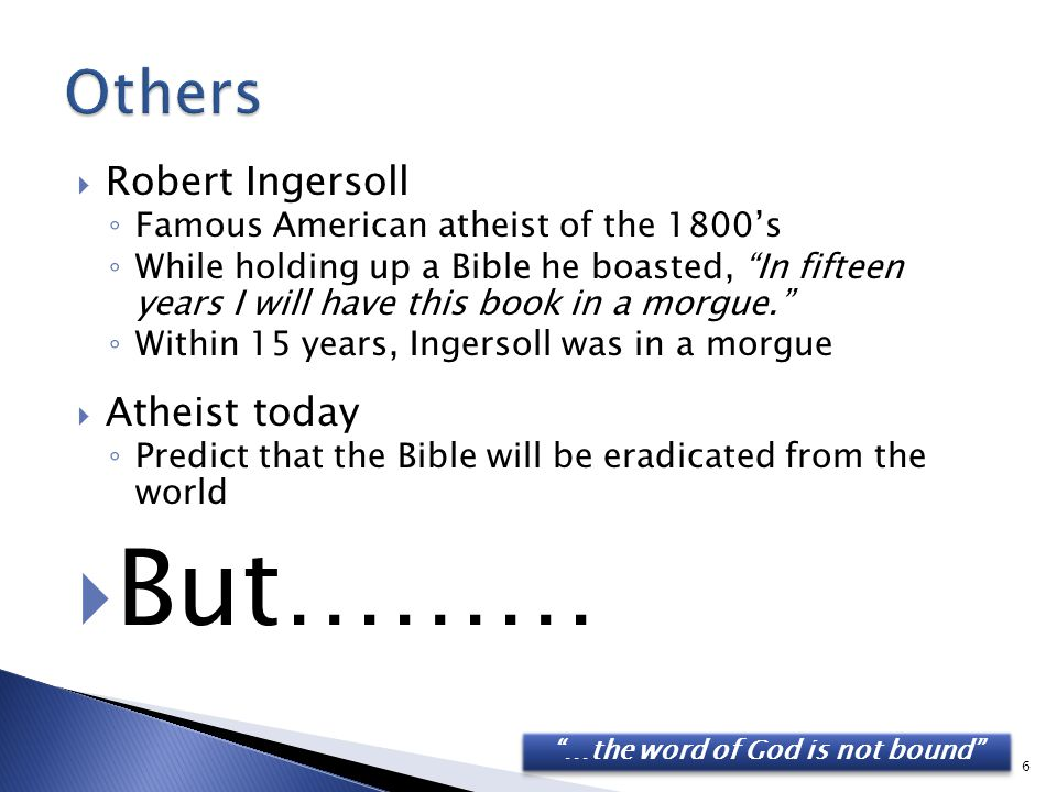 " Robert Ingersoll ◦ Famous American atheist of the 1800's ◦ While holding up a Bible he boasted, ""In fifteen years I will have this book in a morgue."